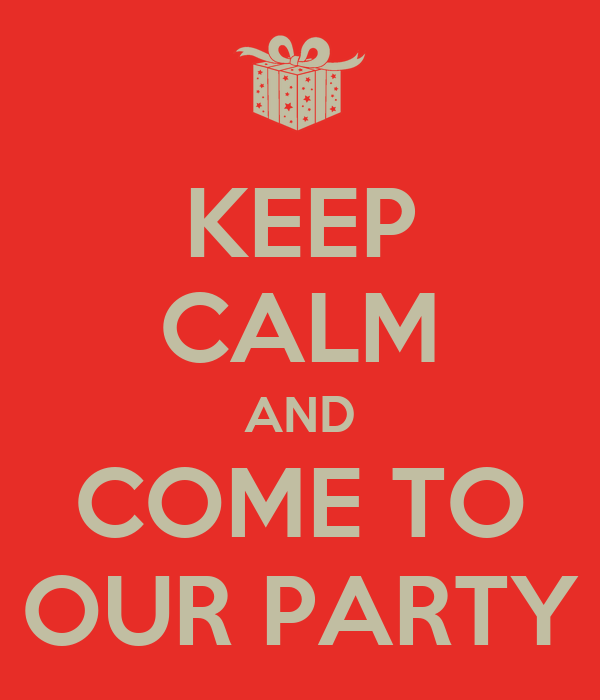 Keep calm and come to our party keep calm and carry on image