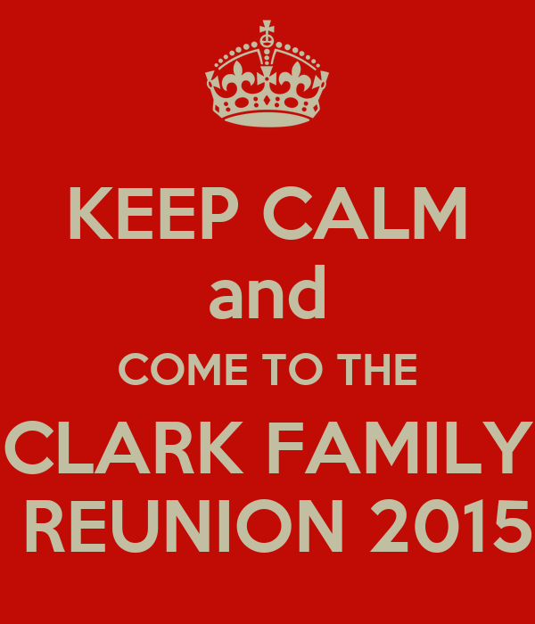 keep calm and come to the clark family reunion 2015 poster
