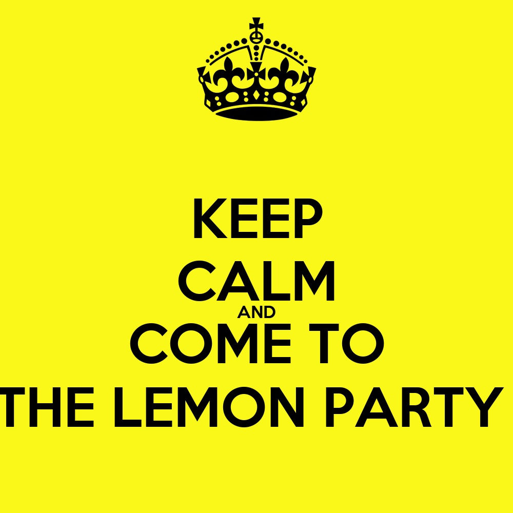 KEEP CALM AND COME TO THE LEMON PARTY Poster