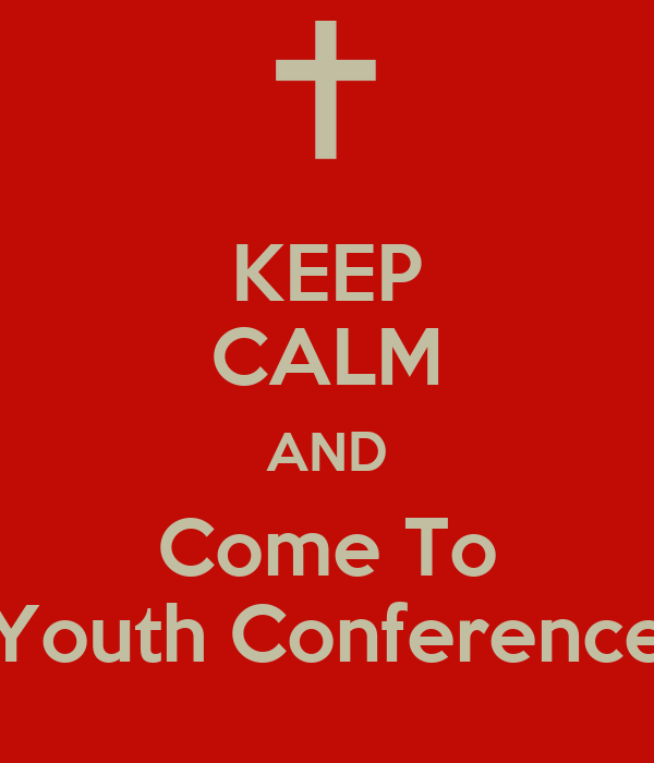 KEEP CALM AND Come To Youth Conference Poster