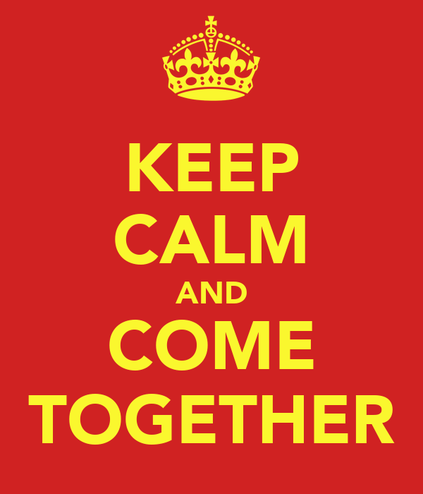 KEEP CALM AND COME TOGETHER Poster CRIS Keep Calm O Matic