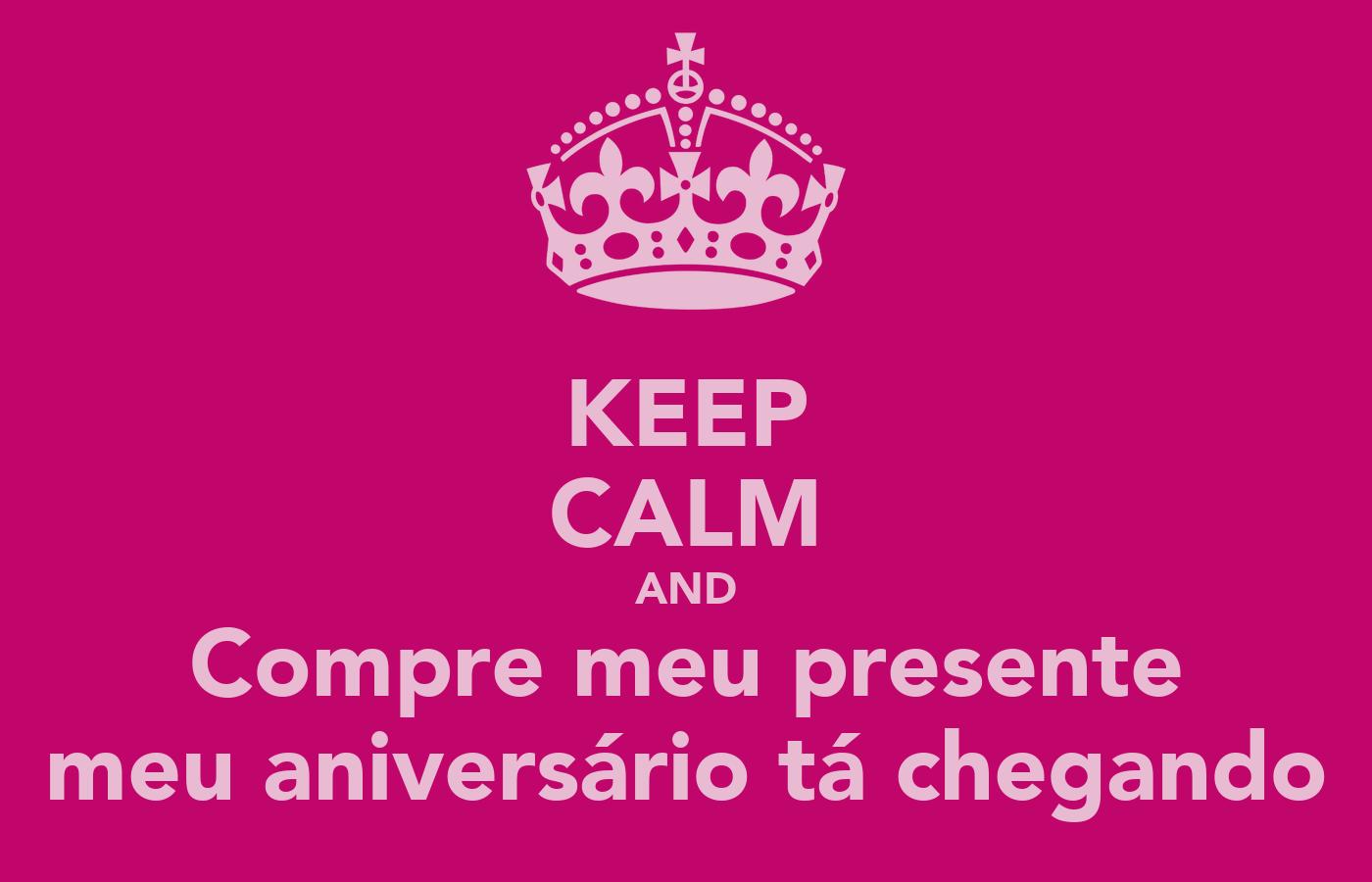 KEEP CALM AND Compre Meu Presente Meu Aniversário Tá