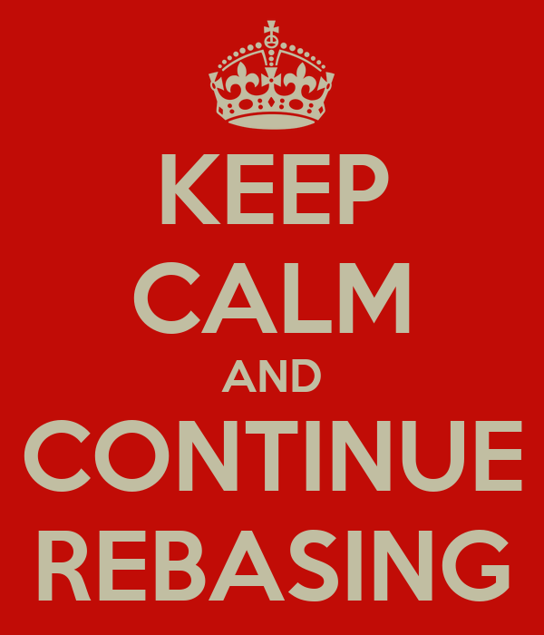 Keep calm and continue rebasing