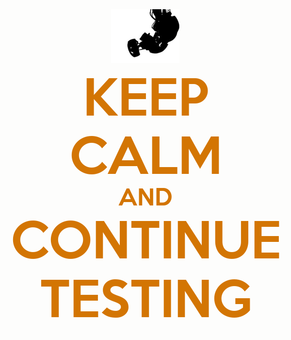 keep-calm-and-continue-testing-221.png