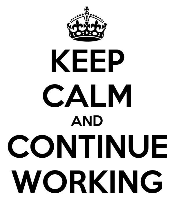 Keep Working Wallpaper Keep Calm And Continue Working