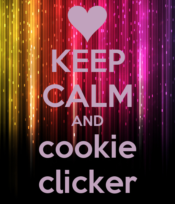 KEEP CALM AND cookie clicker Poster   lolman loves me   Keep