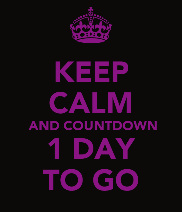 Day To Go Countdown Keep calm and countdown 1 day to go poster dan ...