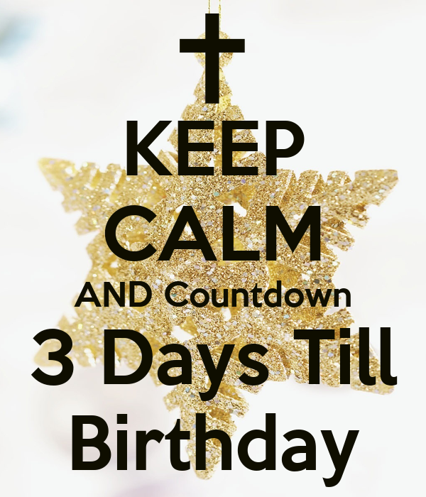 Keep calm and countdown 3 days till birthday keep calm and carry on image generator - Birthday countdown wallpaper ...