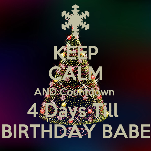 Keep calm and countdown 4 days till birthday babe keep calm and carry on image generator - Birthday countdown wallpaper ...