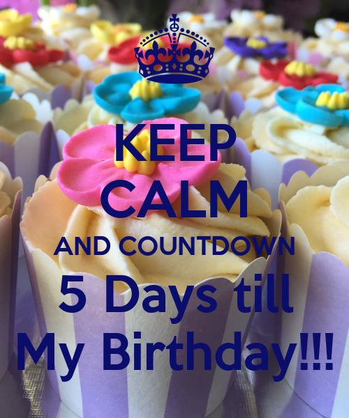 Keep calm and countdown 5 days till my birthday keep calm and carry on image generator - Birthday countdown wallpaper ...