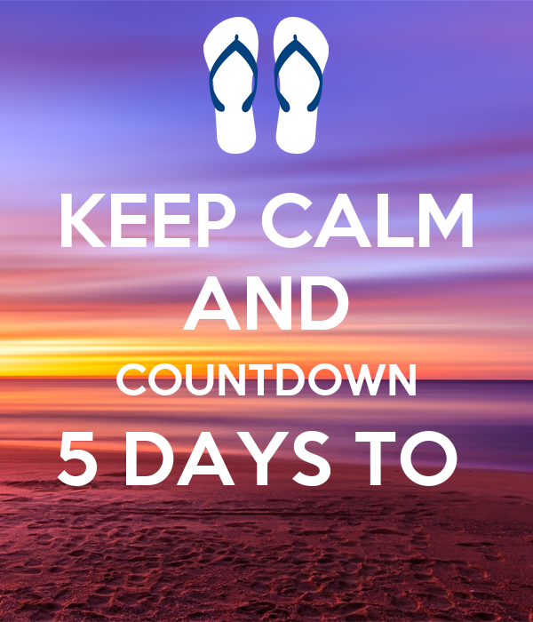 KEEP CALM AND COUNTDOWN 5 DAYS TO Poster ...