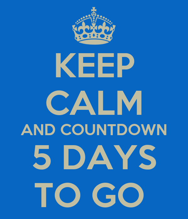 keep-calm-and-countdown-5-days-to-go--6.