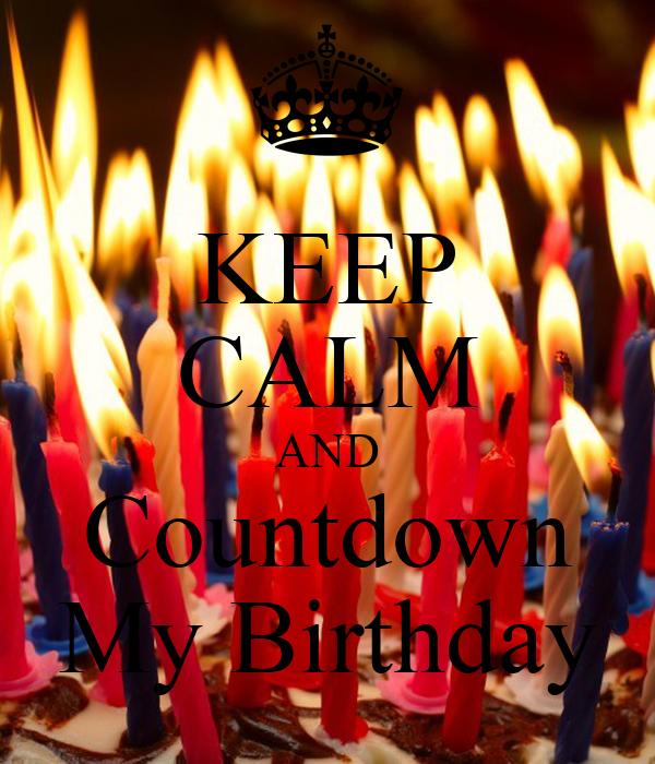 Keep calm and countdown my birthday keep calm and carry on image generator - Birthday countdown wallpaper ...