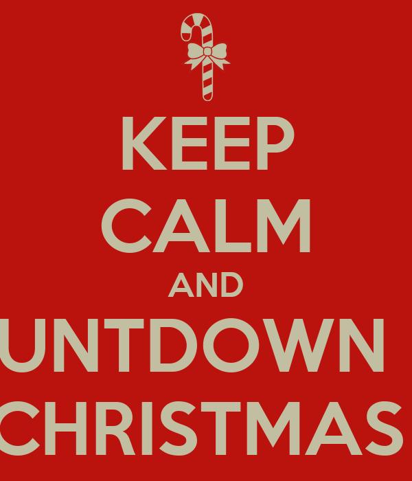 KEEP CALM AND COUNTDOWN TO CHRISTMAS - KEEP CALM AND CARRY ON Image ...