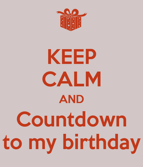 Keep calm and countdown to my birthday keep calm and carry on image generator - Birthday countdown wallpaper ...