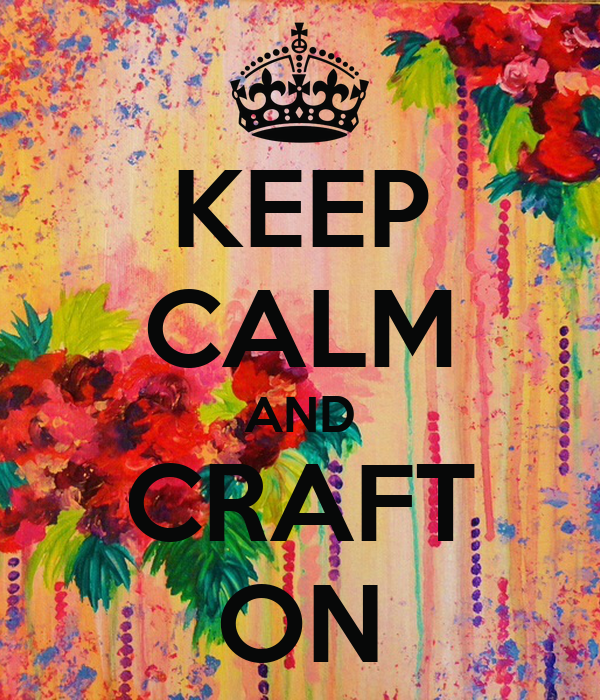 KEEP CALM AND CRAFT ON Poster | Random GURL | Keep Calm-o ...