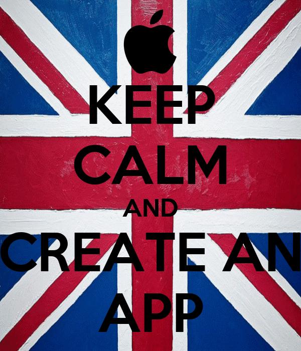 KEEP CALM AND CREATE AN APP