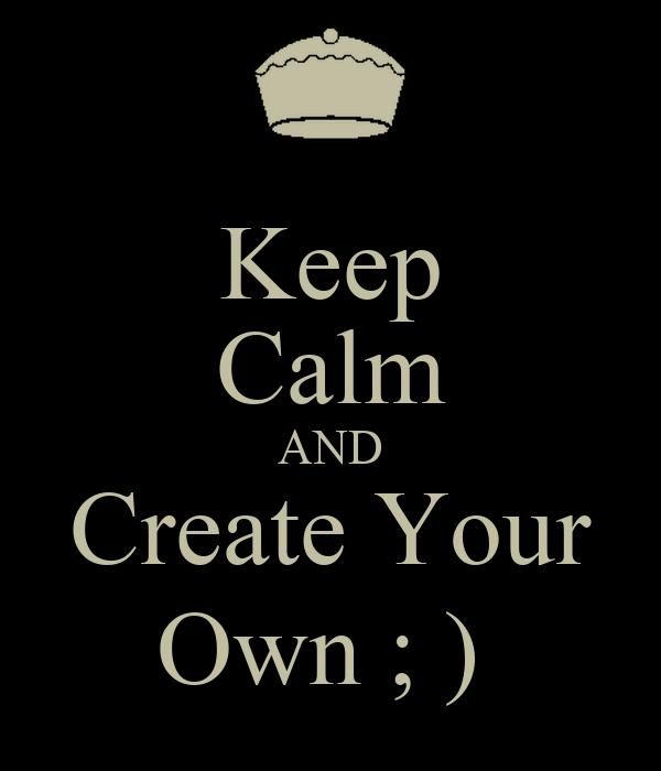 Keep calm and create your own poster tonya keep - Make your own keep calm wallpaper free ...