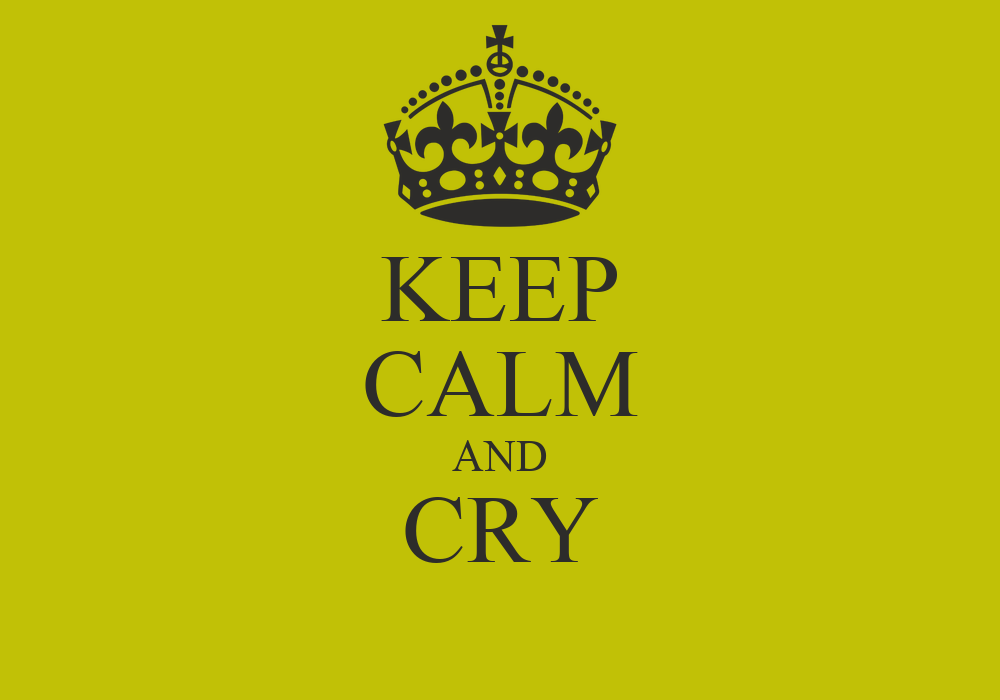 KEEP CALM AND CRY Poster
