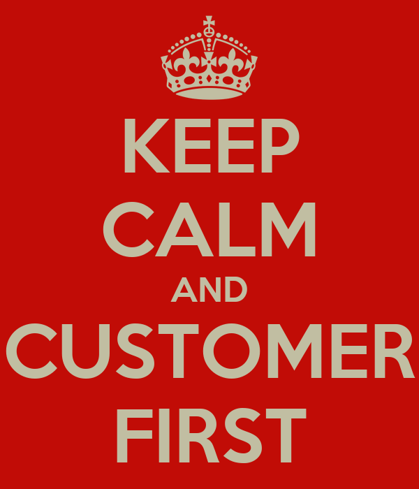 KEEP CALM AND CUSTOMER FIRST Poster S Keep Calm o Matic