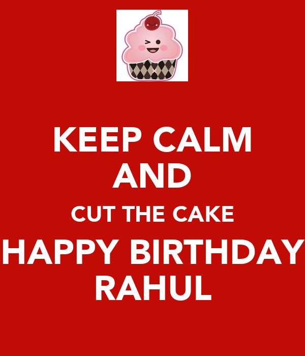 Keep calm and cut the cake happy birthday rahul poster rupak keep calm and cut the cake happy birthday rahul publicscrutiny Image collections