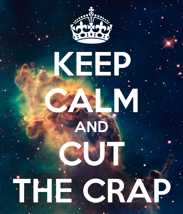 KEEP CALM AND CUT THE CRAP Poster | D | Keep Calm-o-Matic