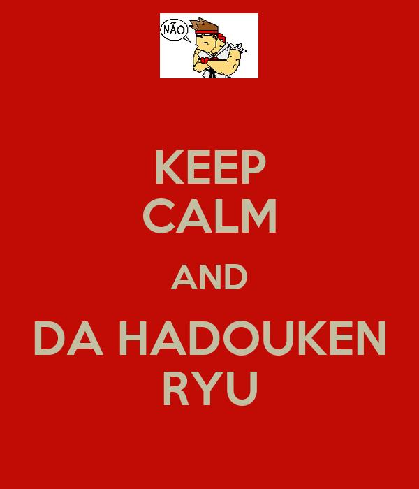 KEEP CALM AND DA HADOUKEN RYU Poster   CAROL   Keep Calm-o-Matic
