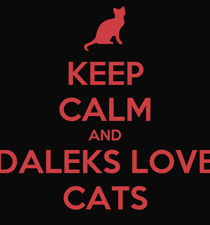 Keep Calm And Love Cats Poster Keep Calm And Daleks Love Cats