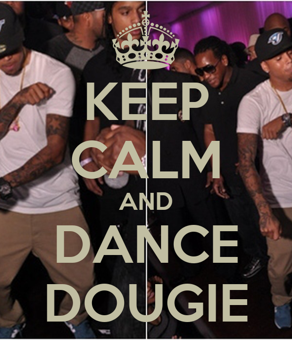 KEEP CALM AND DANCE DOUGIE - KEEP CALM AND CARRY ON Image ...  Dougie Dance