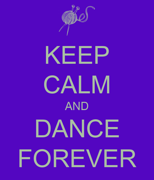 Keep Calm And Dance Forever Keep Calm And Carry On Image