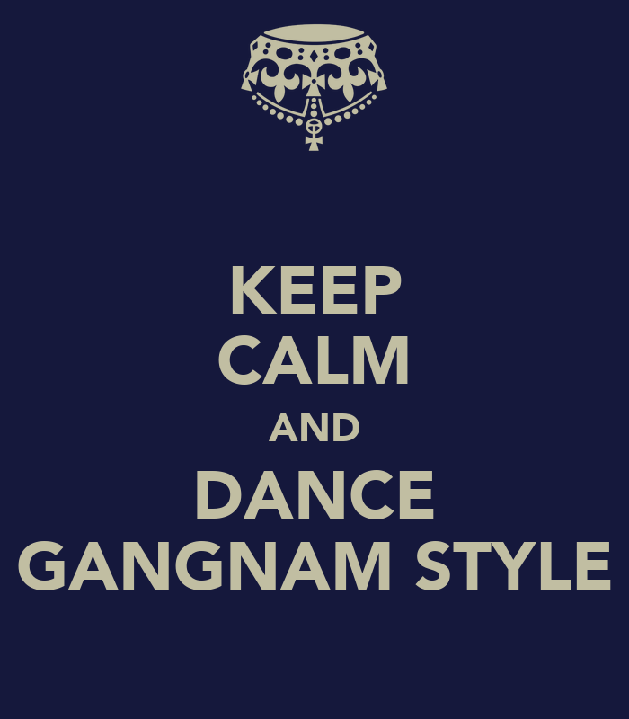 KEEP CALM AND DANCE GANGNAM STYLE - KEEP CALM AND CARRY ON Image
