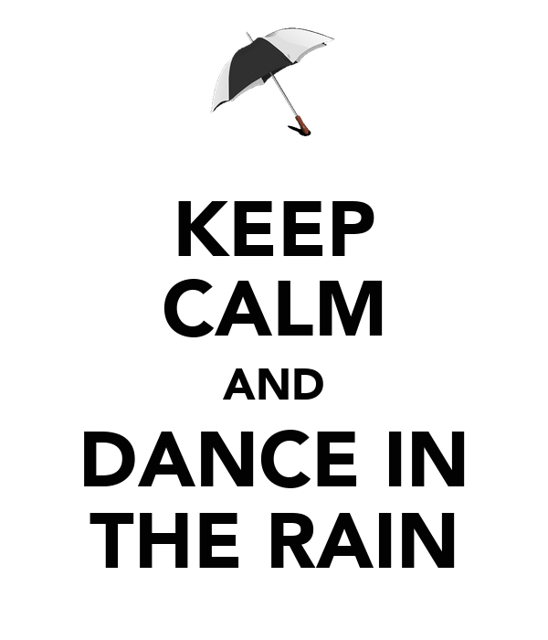 KEEP CALM AND DANCE IN THE RAIN - 30.8KB