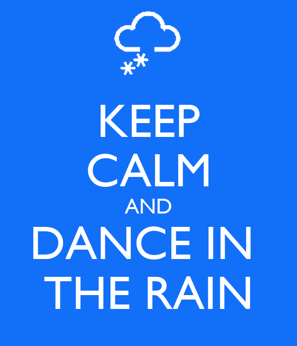 KEEP CALM AND DANCE IN THE RAIN - 27.5KB