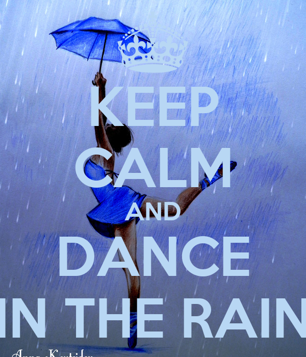 KEEP CALM AND DANCE IN THE RAIN - 582.0KB