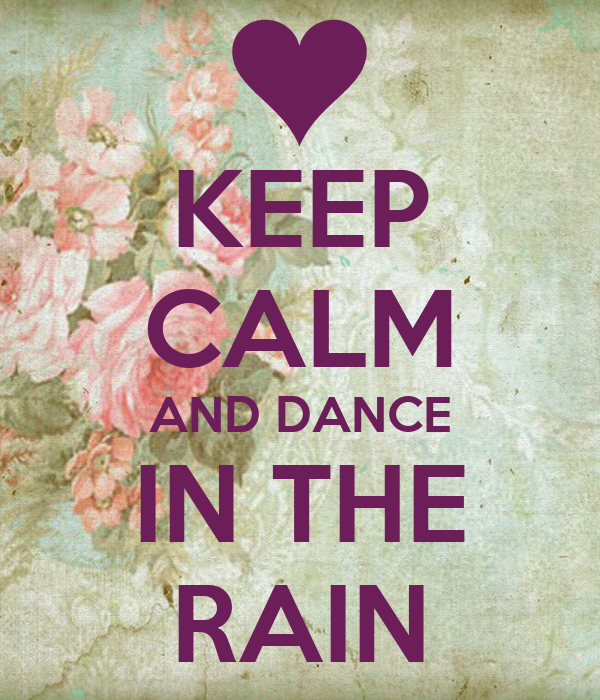 KEEP CALM AND DANCE IN THE RAIN - 641.5KB