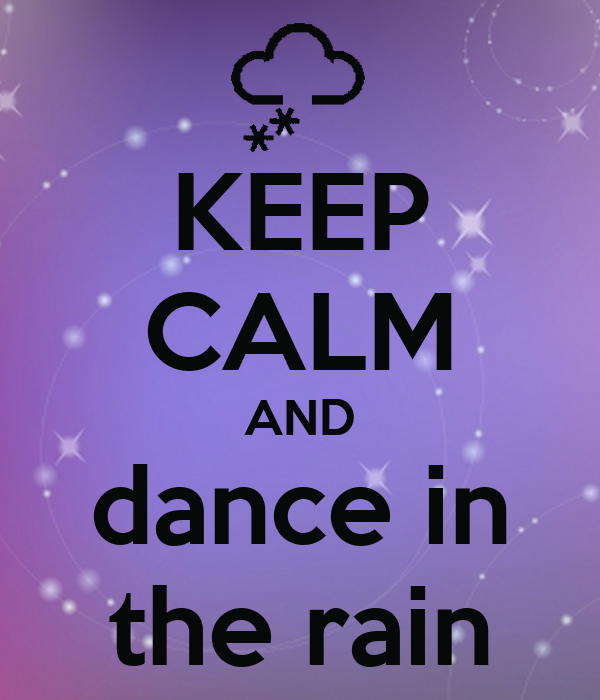 KEEP CALM AND dance in the rain - 224.8KB