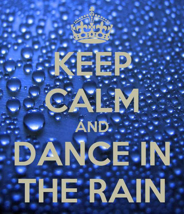 KEEP CALM AND DANCE IN THE RAIN - 595.0KB