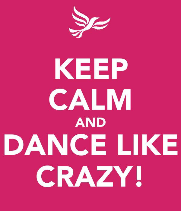 KEEP CALM AND DANCE LIKE CRAZY!