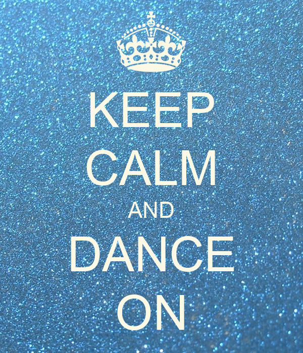 KEEP CALM AND DANCE ON Poster | Rachel | Keep Calm-o-Matic
