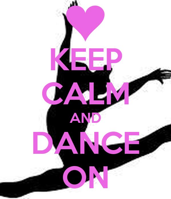 KEEP CALM AND DANCE ON Poster | rachael | Keep Calm-o-Matic
