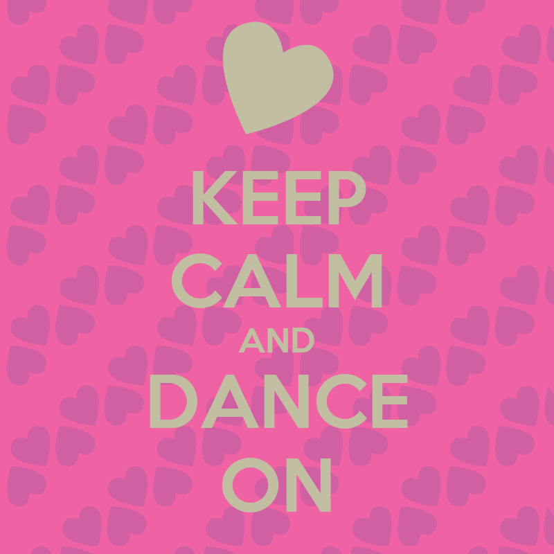 KEEP CALM AND DANCE ON - KEEP CALM AND CARRY ON Image ...