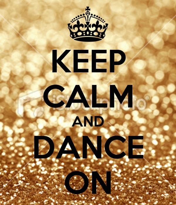 KEEP CALM AND DANCE ON Poster | dapi | Keep Calm-o-Matic
