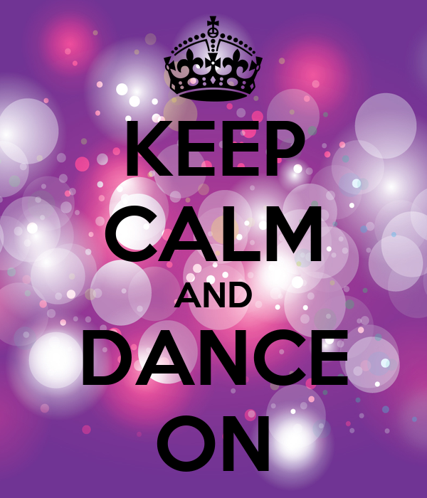 Image result for Keep Calm and Dance On