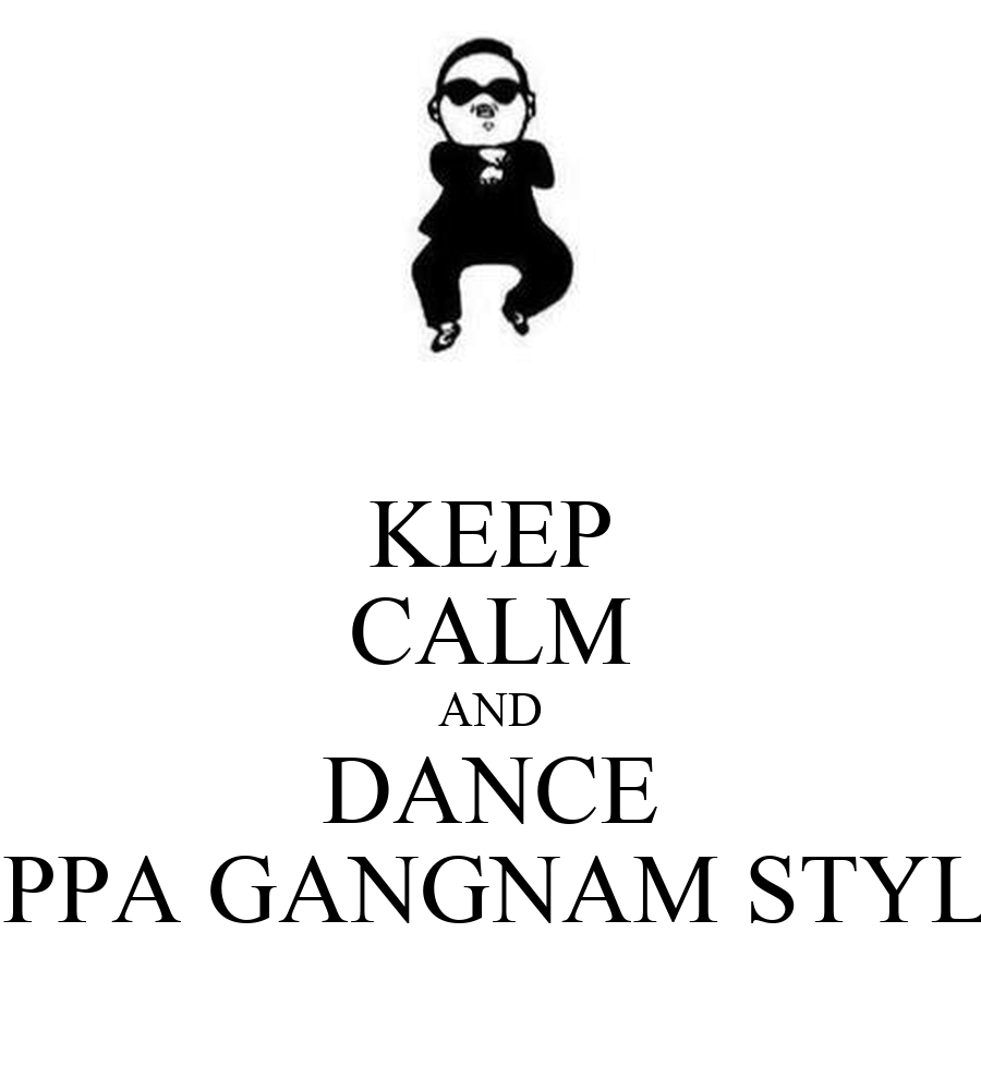 KEEP CALM AND DANCE OPPA GANGNAM STYLE - KEEP CALM AND CARRY ON