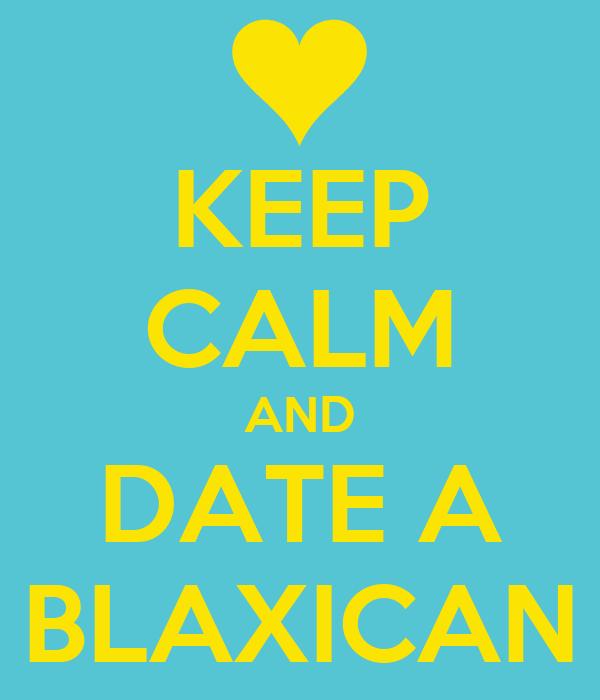 KEEP CALM AND DATE A BLAXICAN