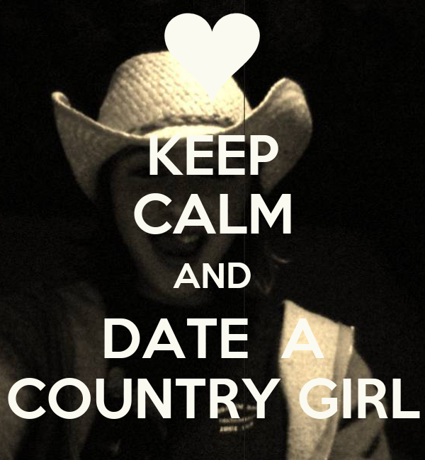 dating country girl You've been warned dating a country girl is the greatest gift you'll ever get, gentlemen however, there are some things you need to know about.