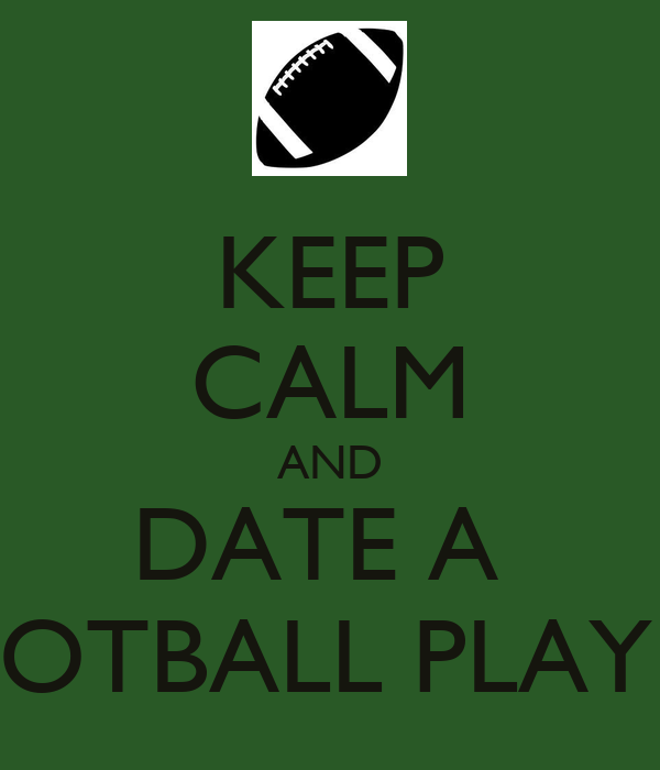 KEEP CALM AND DATE A FOOTBALL PLAYER - KEEP CALM AND CARRY ...