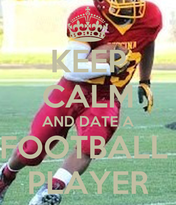 KEEP CALM AND DATE A FOOTBALL PLAYER Poster | David Tarver ...