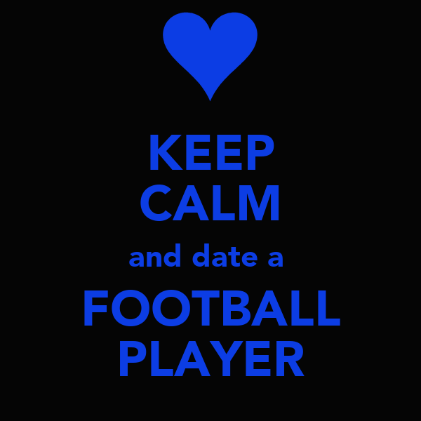KEEP CALM and date a FOOTBALL PLAYER Poster | Jaelin f ...