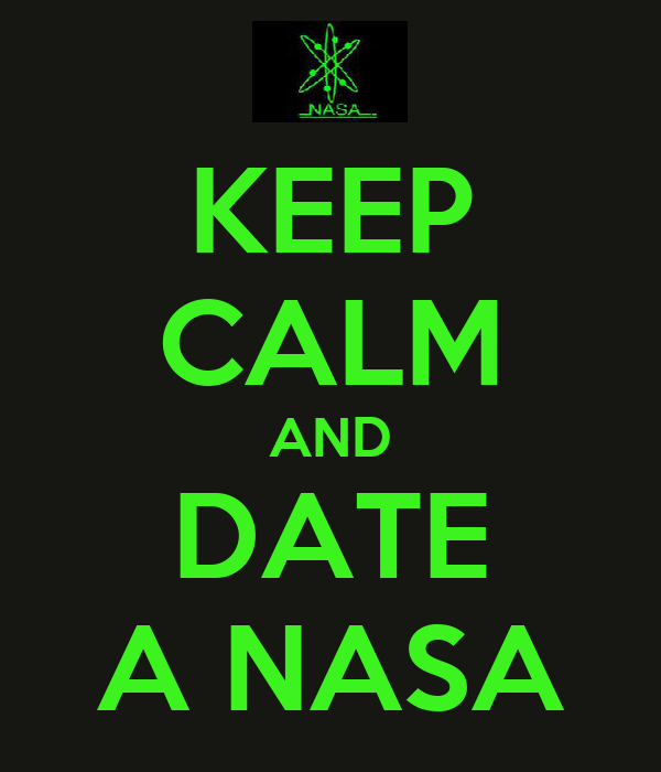 KEEP CALM AND DATE A NASA